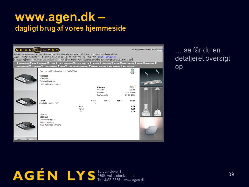 Torbenfeldvej 1 2665Vallensbæk strand Tlf.: 4353 5335 – www.agen.dk 39 www.agen.dk – dagligt brug af vores hjemmeside … så får du en detaljeret oversi