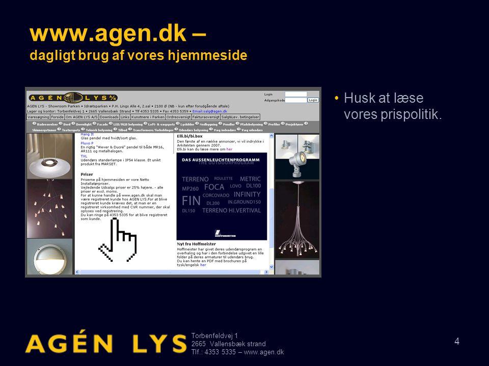 Torbenfeldvej 1 2665Vallensbæk strand Tlf.: 4353 5335 – www.agen.dk 15 www.agen.dk – dagligt brug af vores hjemmeside • Produkter på denne side - er en hurtig genvej til de nævnte produkter.