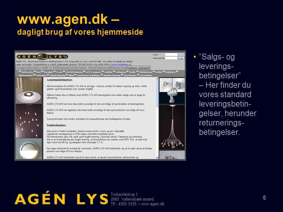 Torbenfeldvej 1 2665Vallensbæk strand Tlf.: 4353 5335 – www.agen.dk 37 www.agen.dk – dagligt brug af vores hjemmeside •På samme måde kan du checke dine faktura'er hos AGEN LYS.