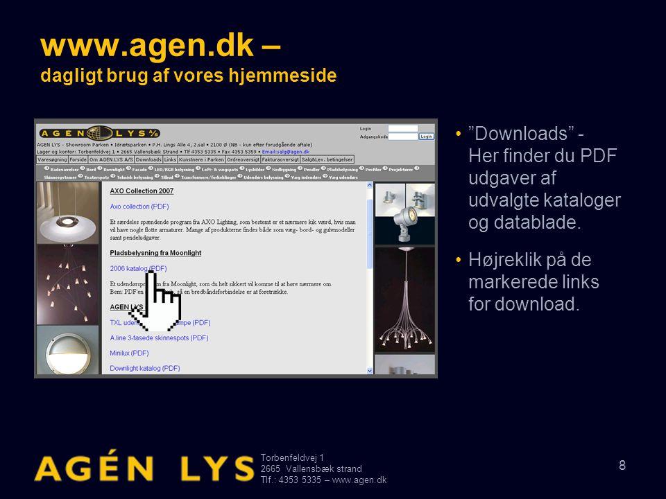 Torbenfeldvej 1 2665Vallensbæk strand Tlf.: 4353 5335 – www.agen.dk 8 www.agen.dk – dagligt brug af vores hjemmeside • Downloads - Her finder du PDF udgaver af udvalgte kataloger og datablade.