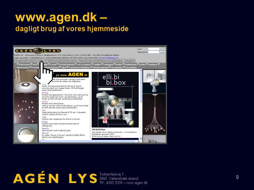 Torbenfeldvej 1 2665Vallensbæk strand Tlf.: 4353 5335 – www.agen.dk 10 www.agen.dk – dagligt brug af vores hjemmeside • Om AGEN LYS – hvis du har lyst til at læse lidt om firma'et og se, hvad vi er for nogen.