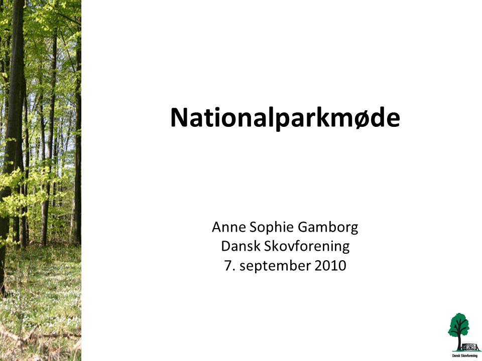 Nationalparkmøde Anne Sophie Gamborg Dansk Skovforening 7. september 2010
