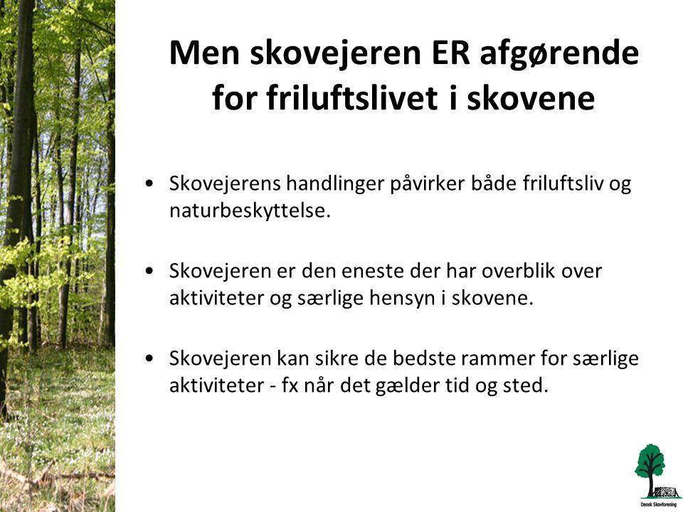 Men skovejeren ER afgørende for friluftslivet i skovene •Skovejerens handlinger påvirker både friluftsliv og naturbeskyttelse.