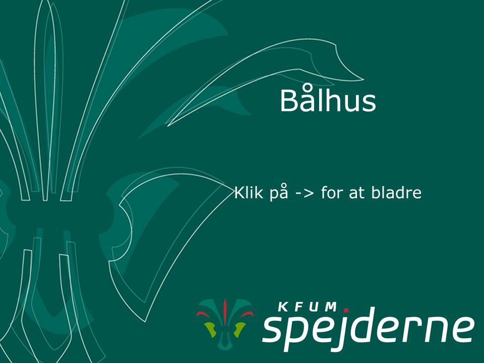 Bålhus Klik på -> for at bladre