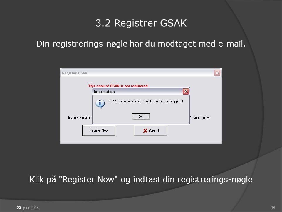 23. juni 201414 3.2 Registrer GSAK Din registrerings-nøgle har du modtaget med e-mail.