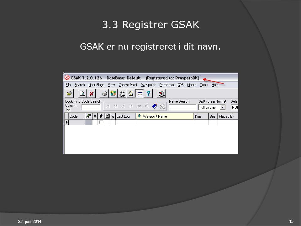 23. juni 201415 3.3 Registrer GSAK GSAK er nu registreret i dit navn.