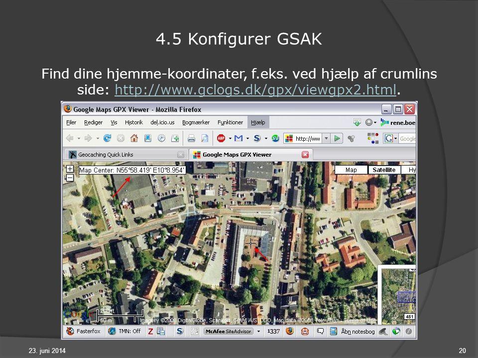 23. juni 201420 4.5 Konfigurer GSAK Find dine hjemme-koordinater, f.eks.