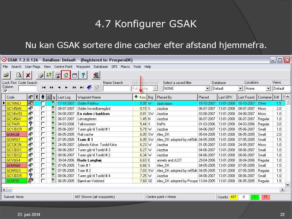 23. juni 201422 4.7 Konfigurer GSAK Nu kan GSAK sortere dine cacher efter afstand hjemmefra.