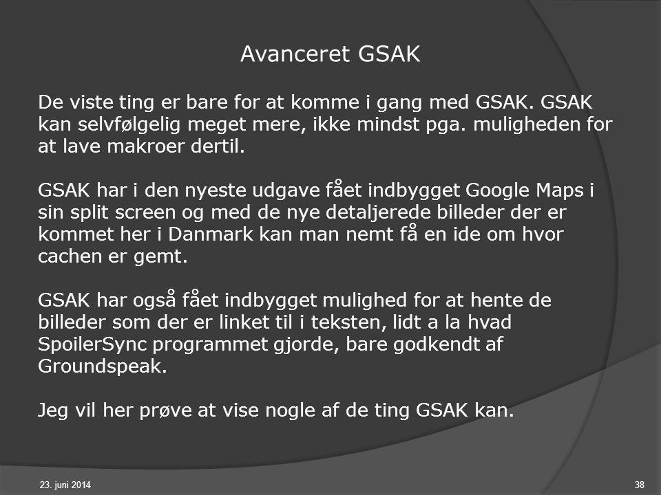 23. juni 201438 Avanceret GSAK De viste ting er bare for at komme i gang med GSAK.