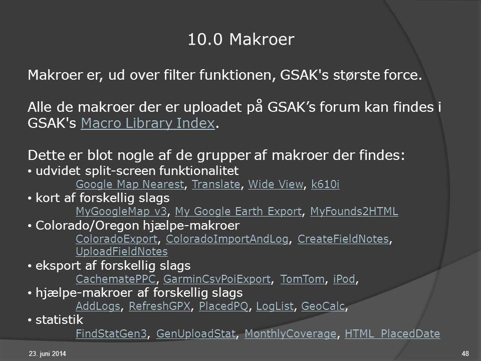 23. juni 201448 10.0 Makroer Makroer er, ud over filter funktionen, GSAK s største force.