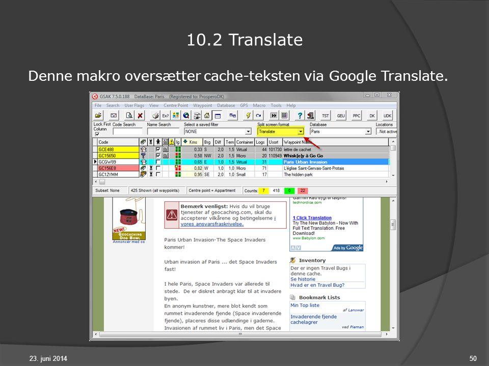 23. juni 201450 10.2 Translate Denne makro oversætter cache-teksten via Google Translate.