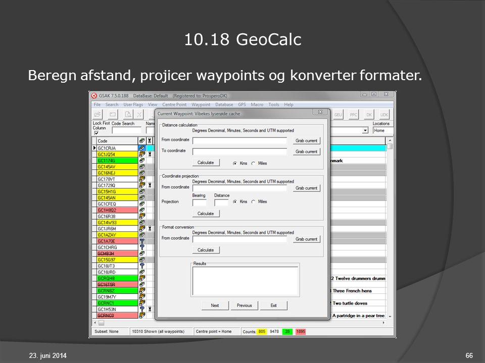 23. juni 201466 10.18 GeoCalc Beregn afstand, projicer waypoints og konverter formater.