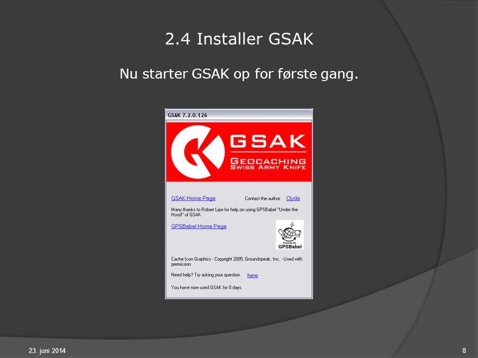 23. juni 20148 2.4 Installer GSAK Nu starter GSAK op for første gang.