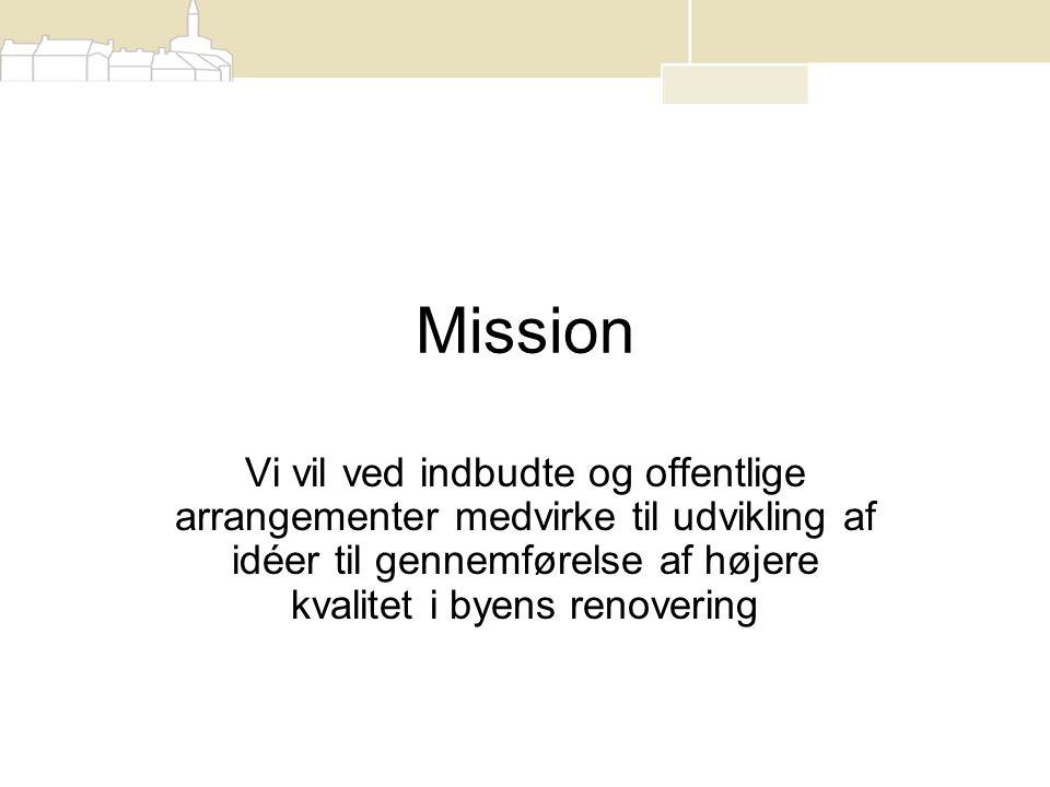 Mission Vi vil ved indbudte og offentlige arrangementer medvirke til udvikling af idéer til gennemførelse af højere kvalitet i byens renovering