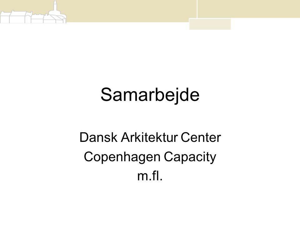Samarbejde Dansk Arkitektur Center Copenhagen Capacity m.fl.