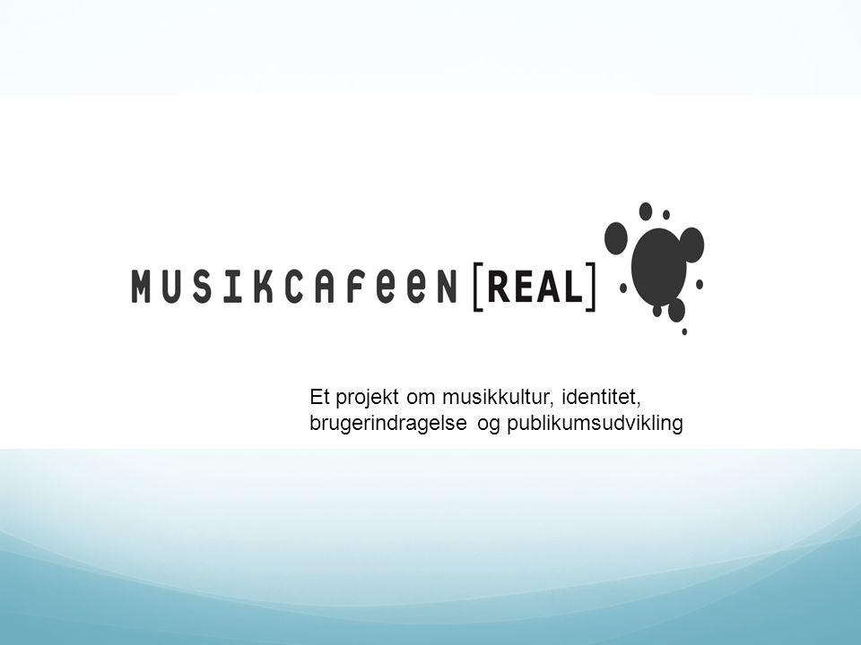 Et projekt om musikkultur, identitet, brugerindragelse og publikumsudvikling
