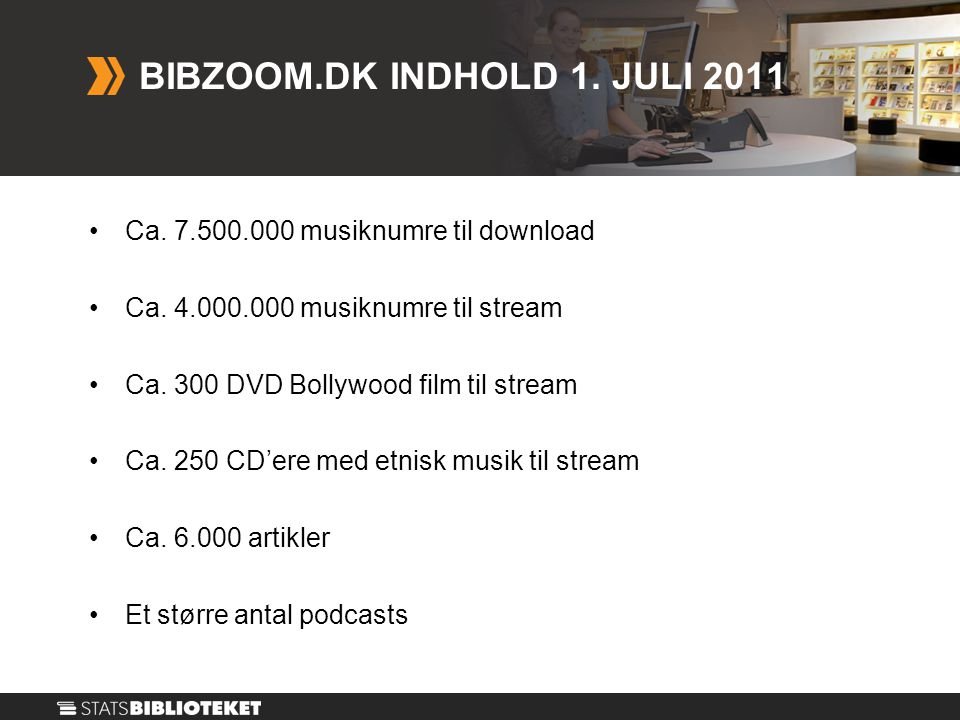 •Ca. 7.500.000 musiknumre til download •Ca. 4.000.000 musiknumre til stream •Ca.