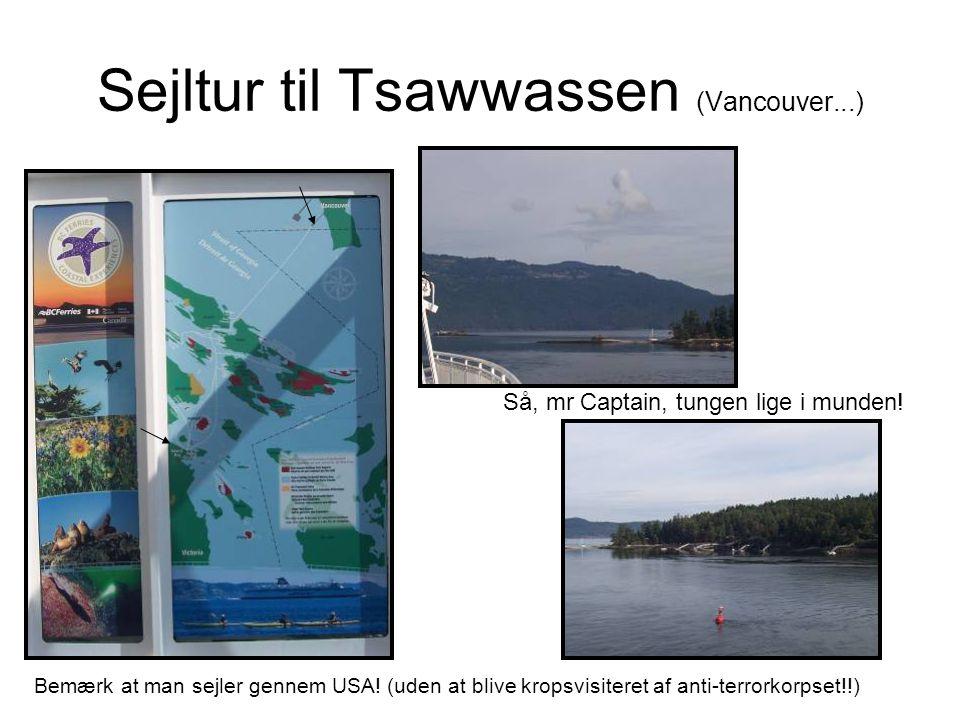 Sejltur til Tsawwassen (Vancouver...) Bemærk at man sejler gennem USA.