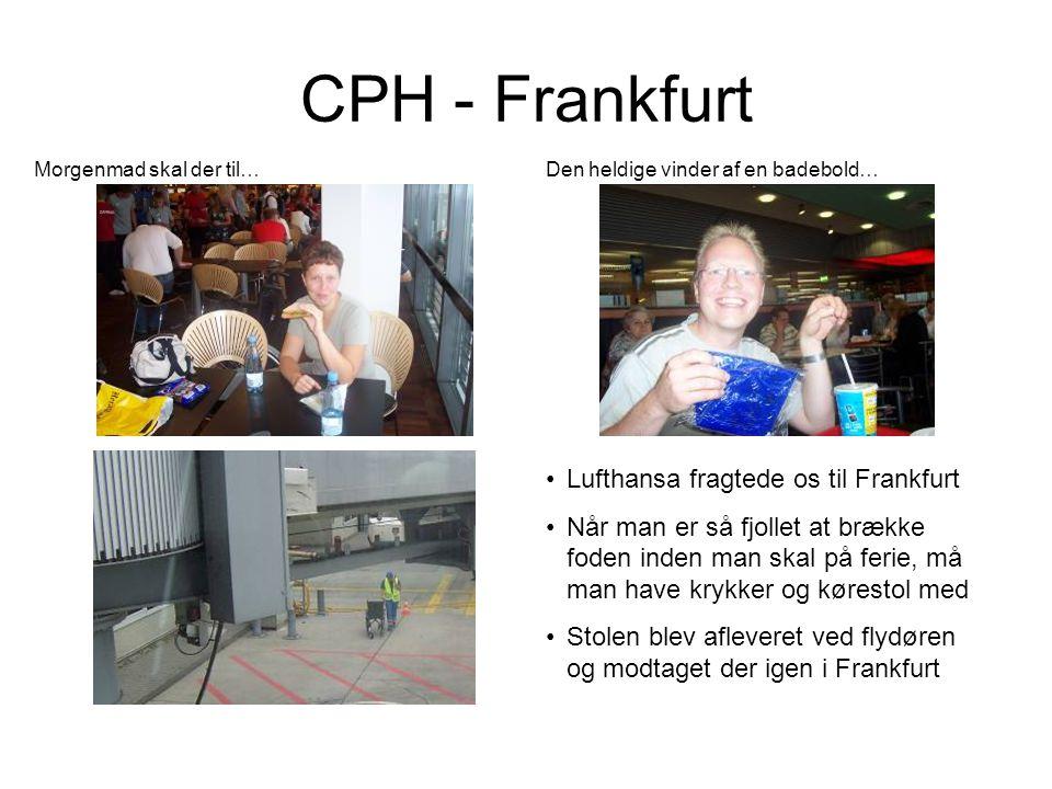 CPH - Frankfurt •Lufthansa fragtede os til Frankfurt •Når man er så fjollet at brække foden inden man skal på ferie, må man have krykker og kørestol med •Stolen blev afleveret ved flydøren og modtaget der igen i Frankfurt Morgenmad skal der til… Den heldige vinder af en badebold…