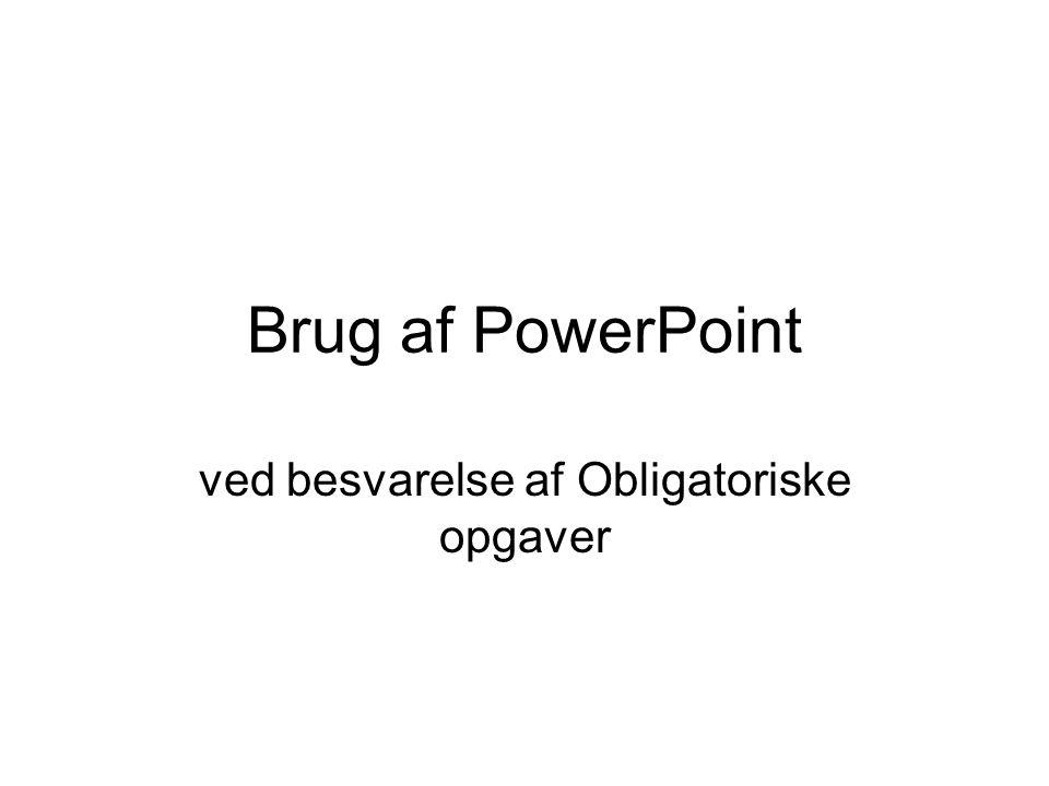 Brug af PowerPoint ved besvarelse af Obligatoriske opgaver
