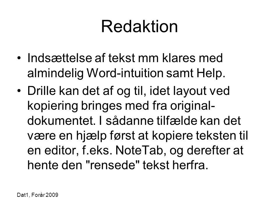 Dat1, Forår 2009 Redaktion •Indsættelse af tekst mm klares med almindelig Word-intuition samt Help.