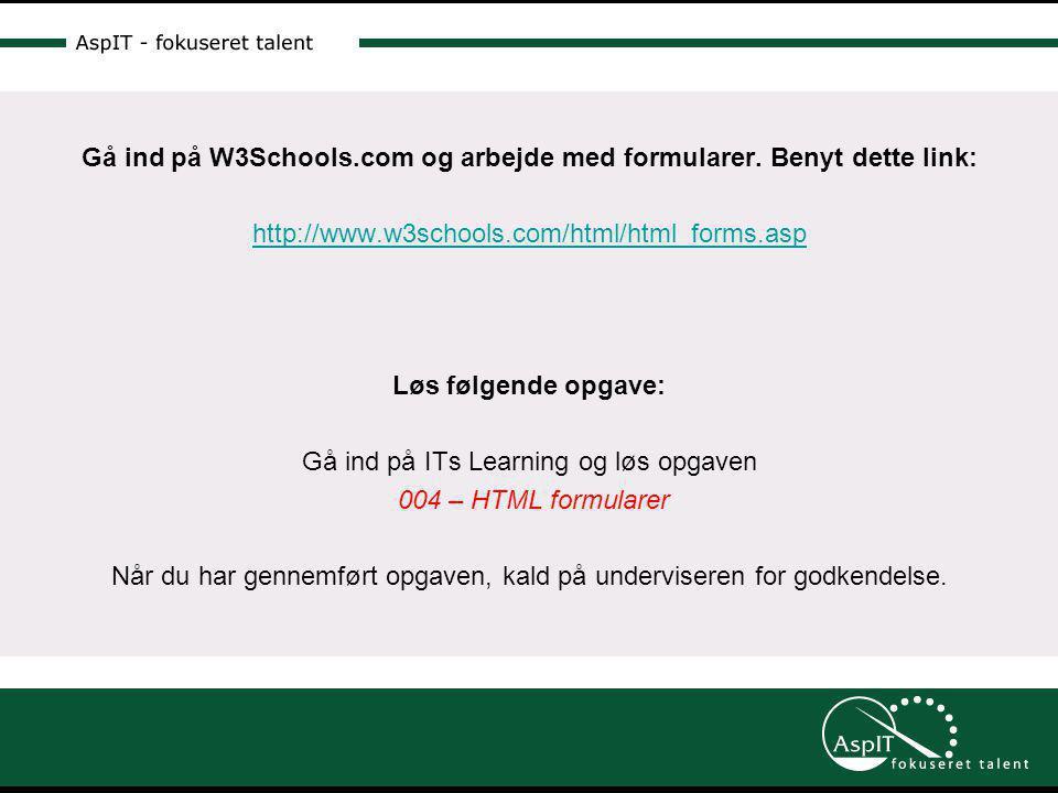 Gå ind på W3Schools.com og arbejde med formularer.
