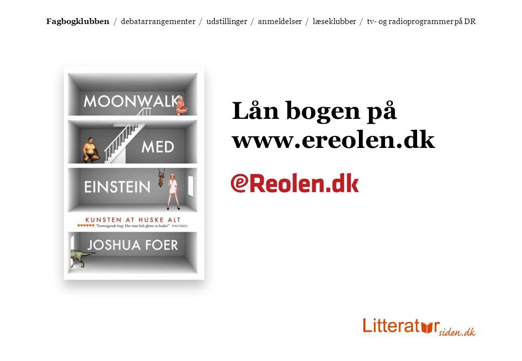 Fagbogklubben / debatarrangementer / udstillinger / anmeldelser / læseklubber / tv- og radioprogrammer på DR Lån bogen på www.ereolen.dk