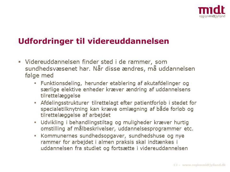 13 ▪ www.regionmidtjylland.dk Udfordringer til videreuddannelsen  Videreuddannelsen finder sted i de rammer, som sundhedsvæsenet har.