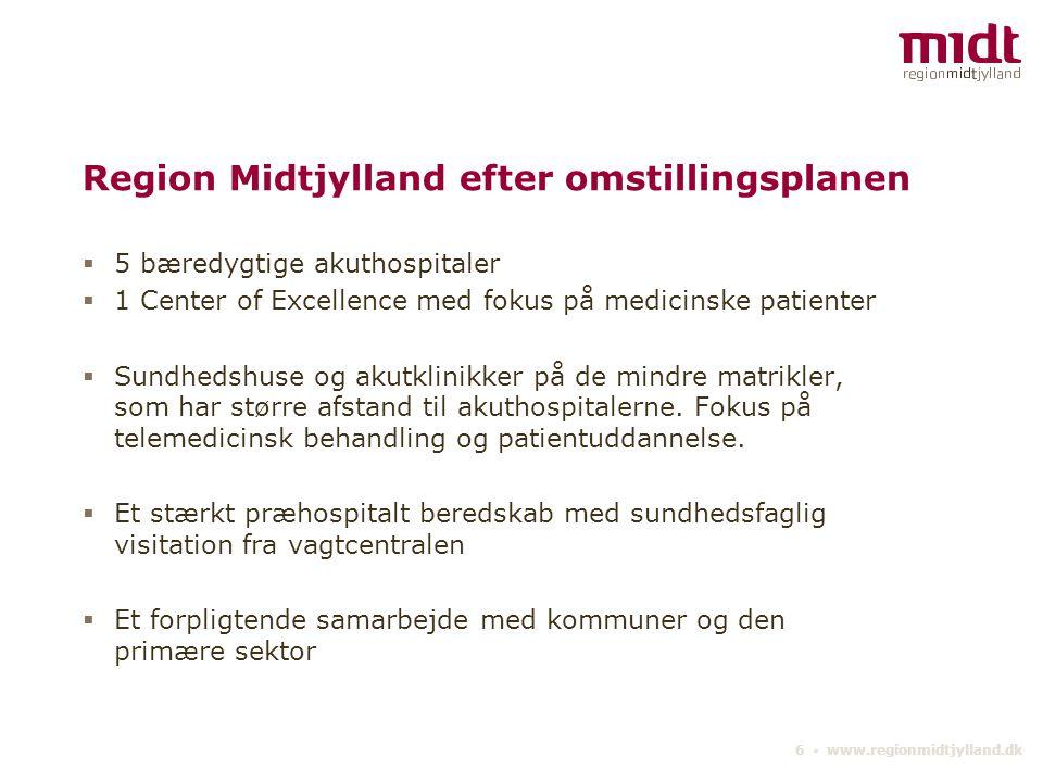 6 ▪ www.regionmidtjylland.dk Region Midtjylland efter omstillingsplanen  5 bæredygtige akuthospitaler  1 Center of Excellence med fokus på medicinske patienter  Sundhedshuse og akutklinikker på de mindre matrikler, som har større afstand til akuthospitalerne.