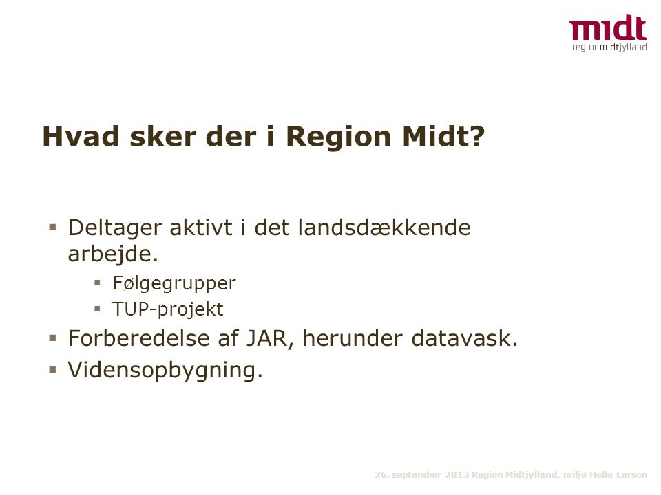 26. september 2013 Region Midtjylland, miljø Helle Larson Hvad sker der i Region Midt.
