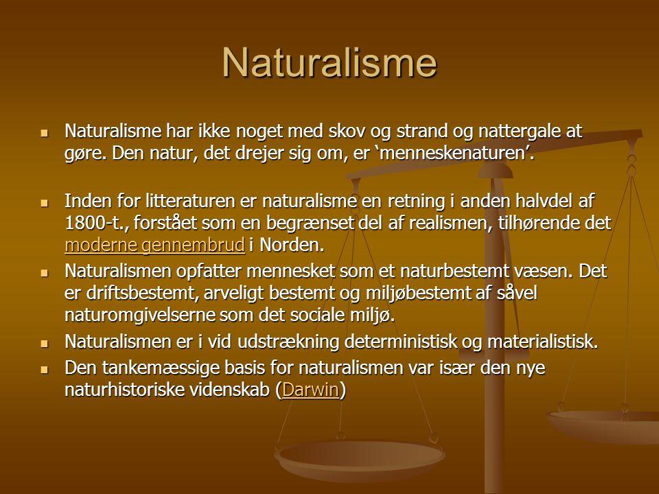 Naturalisme  Naturalisme har ikke noget med skov og strand og nattergale at gøre.