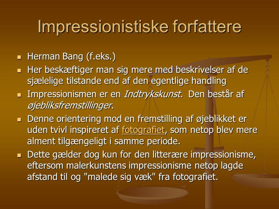 Impressionistiske forfattere  Herman Bang (f.eks.)  Her beskæftiger man sig mere med beskrivelser af de sjælelige tilstande end af den egentlige handling  Impressionismen er en Indtrykskunst.