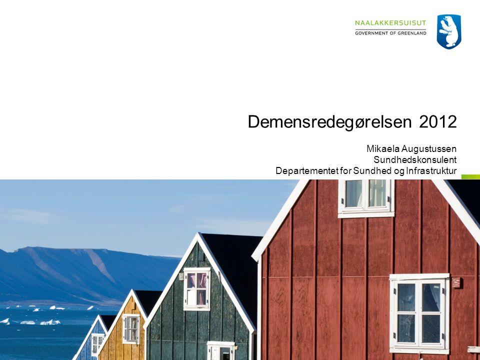 Demensredegørelsen 2012 Mikaela Augustussen Sundhedskonsulent Departementet for Sundhed og Infrastruktur