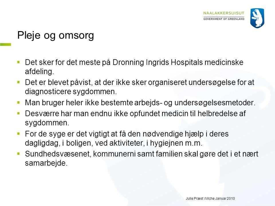 Julie Præst Wilche Januar 2010 Pleje og omsorg  Det sker for det meste på Dronning Ingrids Hospitals medicinske afdeling.