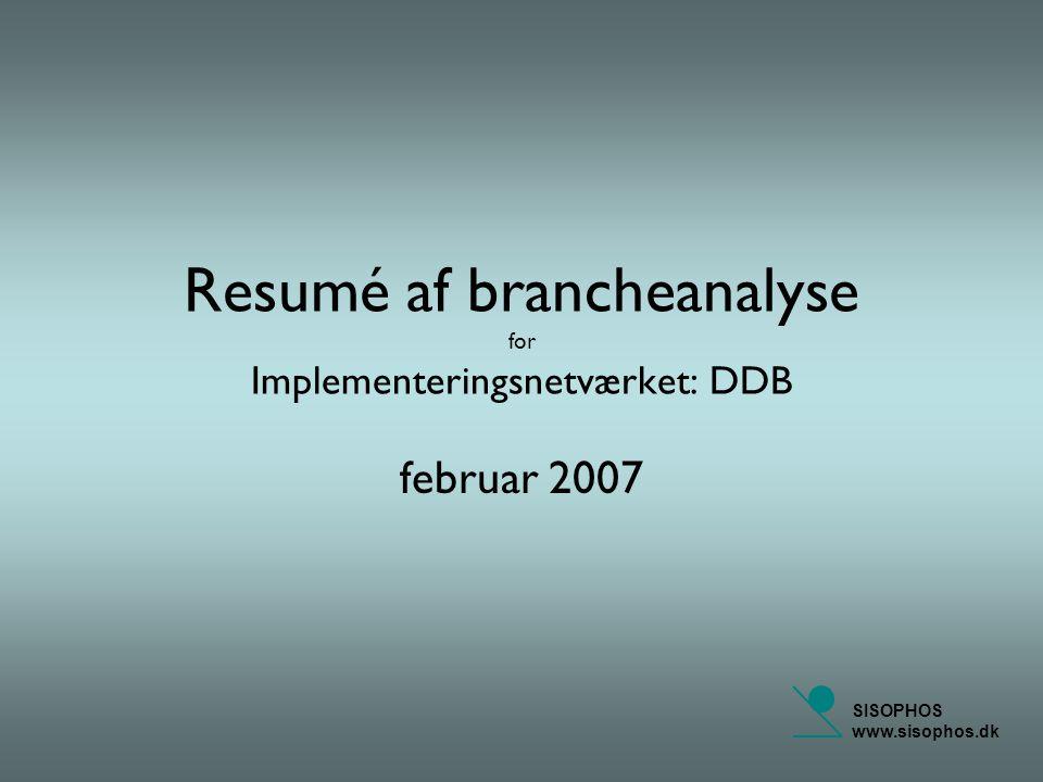 SISOPHOS www.sisophos.dk Resumé af brancheanalyse for Implementeringsnetværket: DDB februar 2007