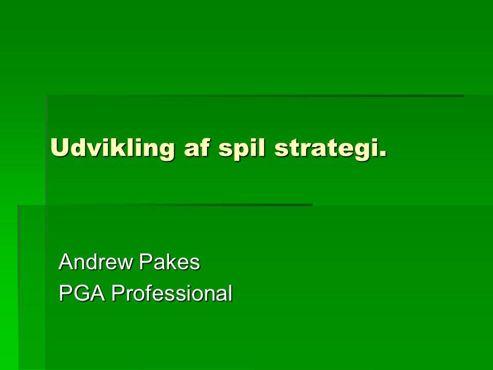 Udvikling af spil strategi. Andrew Pakes PGA Professional
