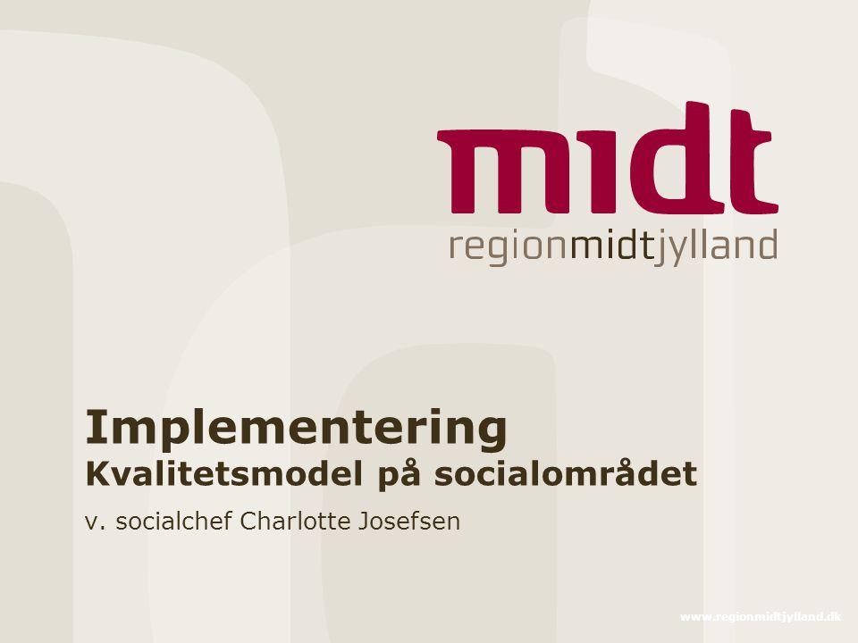 www.regionmidtjylland.dk Implementering Kvalitetsmodel på socialområdet v.
