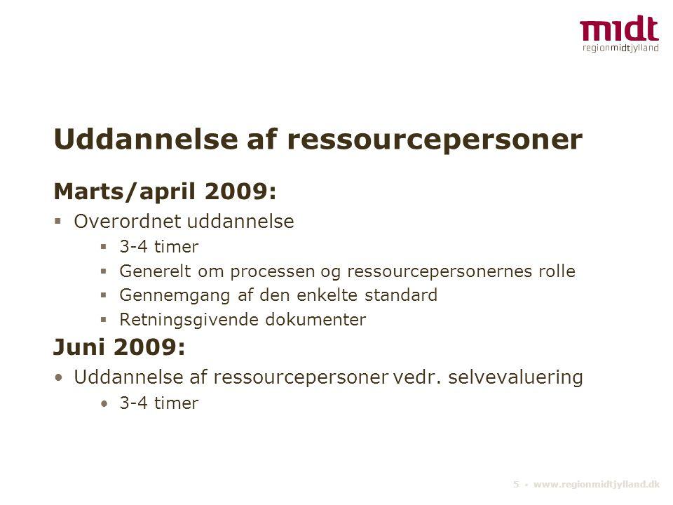5 ▪ www.regionmidtjylland.dk Uddannelse af ressourcepersoner Marts/april 2009:  Overordnet uddannelse  3-4 timer  Generelt om processen og ressourcepersonernes rolle  Gennemgang af den enkelte standard  Retningsgivende dokumenter Juni 2009: •Uddannelse af ressourcepersoner vedr.