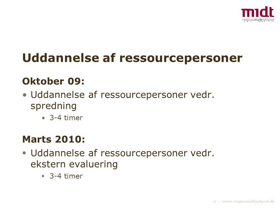6 ▪ www.regionmidtjylland.dk Uddannelse af ressourcepersoner Oktober 09: •Uddannelse af ressourcepersoner vedr.
