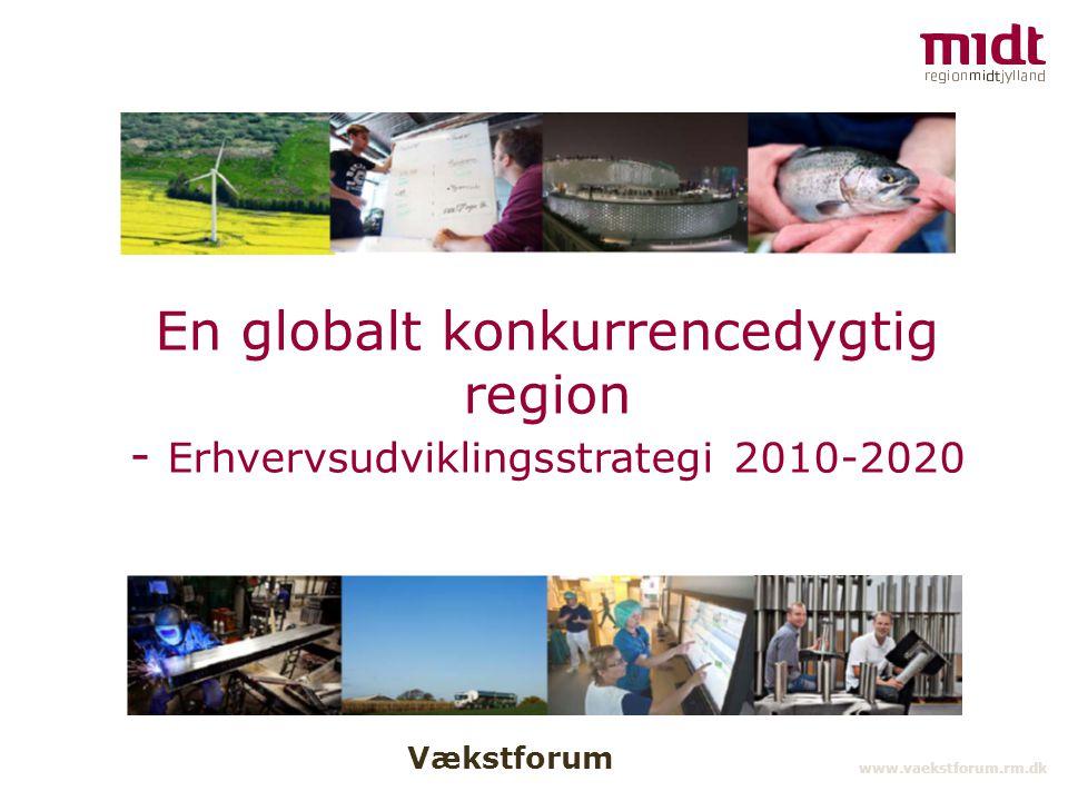 Vækstforum www.vaekstforum.rm.dk En globalt konkurrencedygtig region - Erhvervsudviklingsstrategi 2010-2020