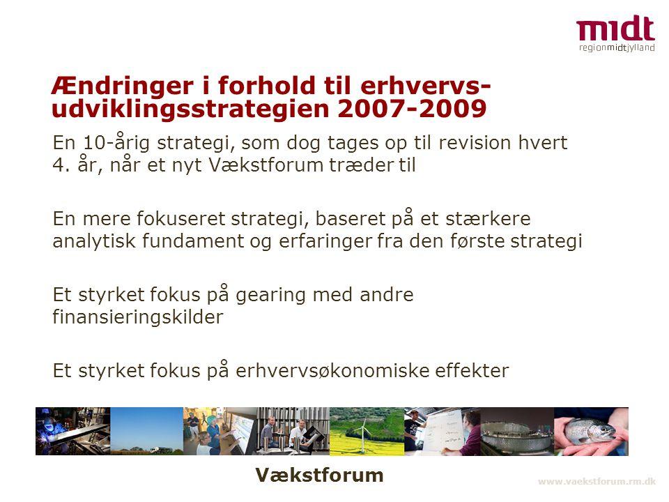 Vækstforum www.vaekstforum.rm.dk Ændringer i forhold til erhvervs- udviklingsstrategien 2007-2009 En 10-årig strategi, som dog tages op til revision hvert 4.
