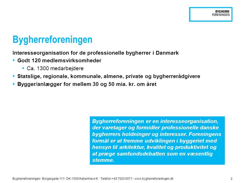Bygherreforeningen ∙ Borgergade 111 ∙ DK-1300 København K ∙ Telefon +45 7020 0071 ∙ www.bygherreforeningen.dk2 Bygherreforeningen Interesseorganisation for de professionelle bygherrer i Danmark  Godt 120 medlemsvirksomheder  Ca.