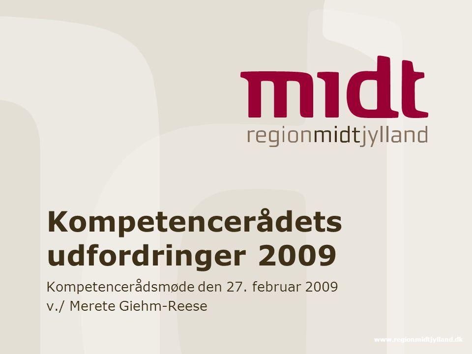 www.regionmidtjylland.dk Kompetencerådets udfordringer 2009 Kompetencerådsmøde den 27.