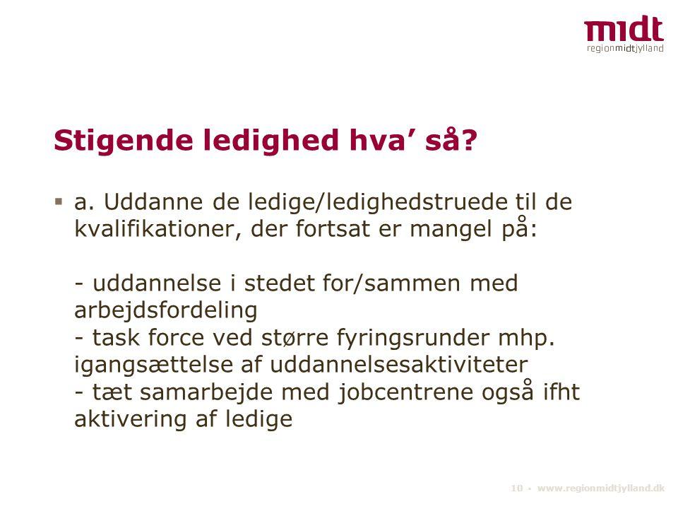 10 ▪ www.regionmidtjylland.dk Stigende ledighed hva' så.