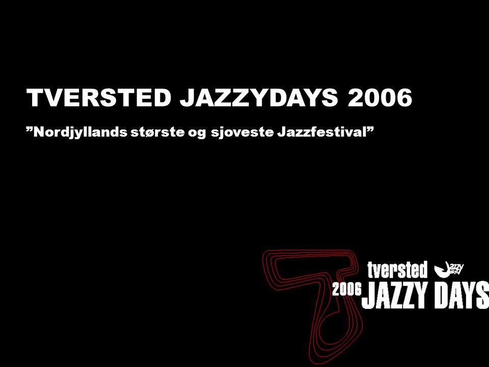 Tversted Jazzydays 2005 - status - 17/11 Tannishus TVERSTED JAZZYDAYS 2006 Nordjyllands største og sjoveste Jazzfestival