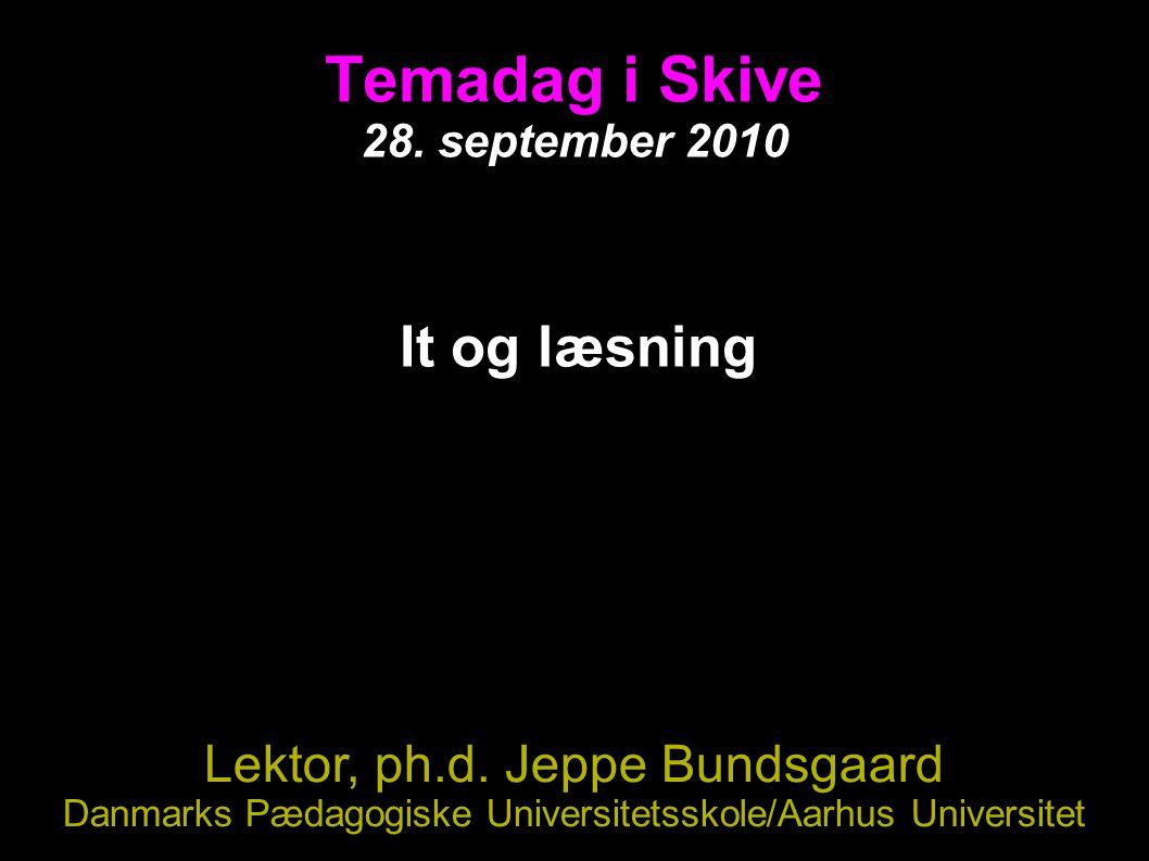 Temadag i Skive 28. september 2010 It og læsning Lektor, ph.d.