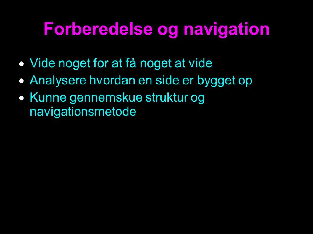 Forberedelse og navigation  Vide noget for at få noget at vide  Analysere hvordan en side er bygget op  Kunne gennemskue struktur og navigationsmetode