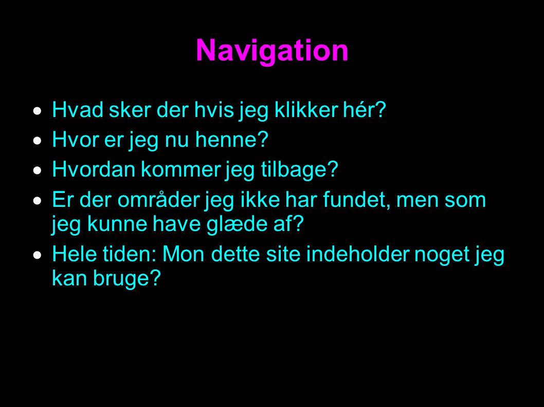 Navigation  Hvad sker der hvis jeg klikker hér.  Hvor er jeg nu henne.