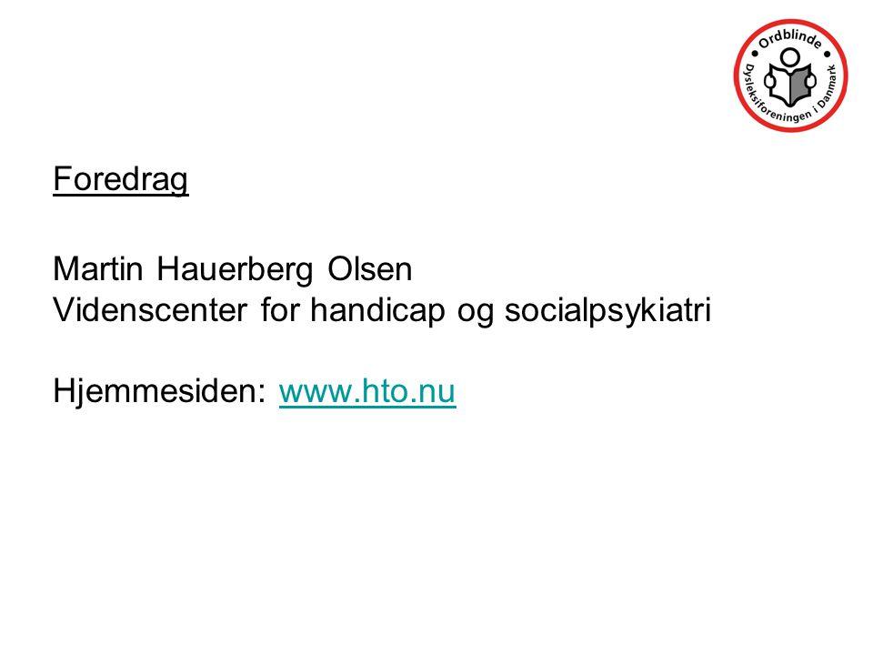 Foredrag Martin Hauerberg Olsen Videnscenter for handicap og socialpsykiatri Hjemmesiden: www.hto.nuwww.hto.nu