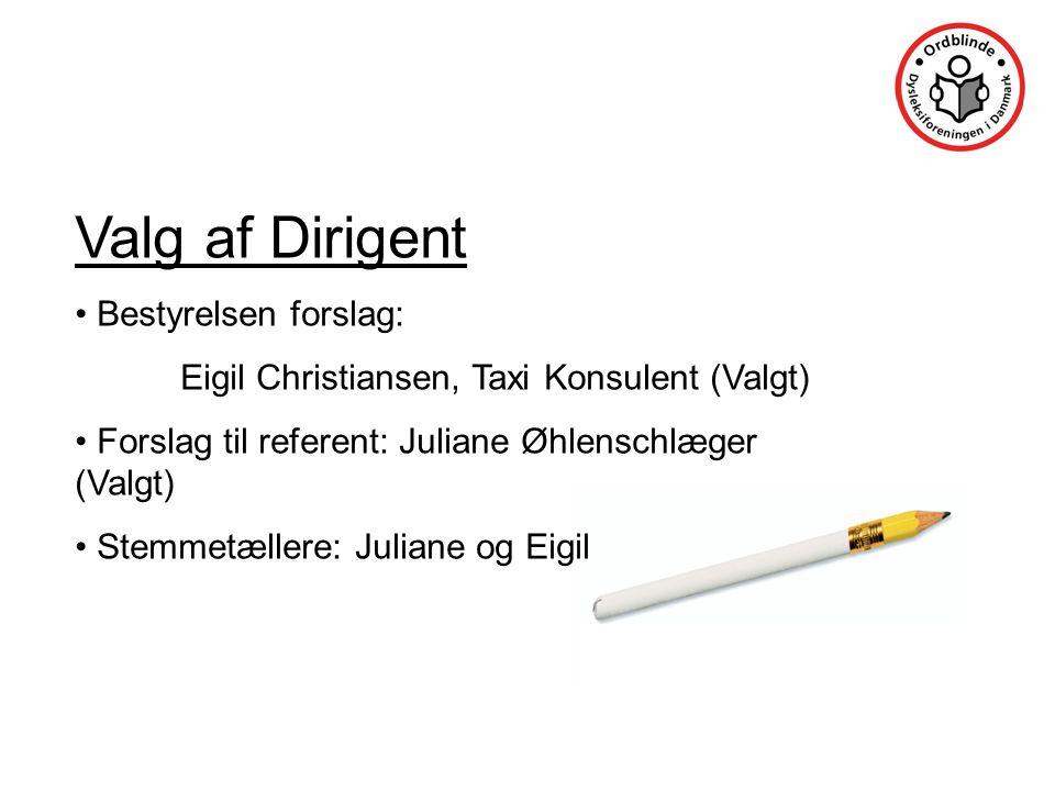 Valg af Dirigent • Bestyrelsen forslag: Eigil Christiansen, Taxi Konsulent (Valgt) • Forslag til referent: Juliane Øhlenschlæger (Valgt) • Stemmetællere: Juliane og Eigil